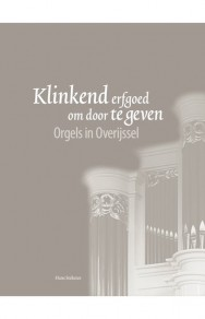 Klinkend erfgoed om door te geven – Orgels in Overijssel